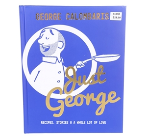 Just George Recipes, Stories & A Whole L